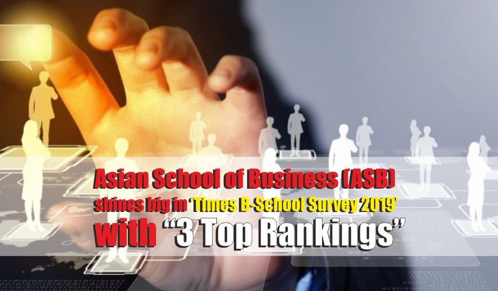 Asian School of Business (ASB) shines big in 'Times B-School Survey 2019' with 3 Top Rankings