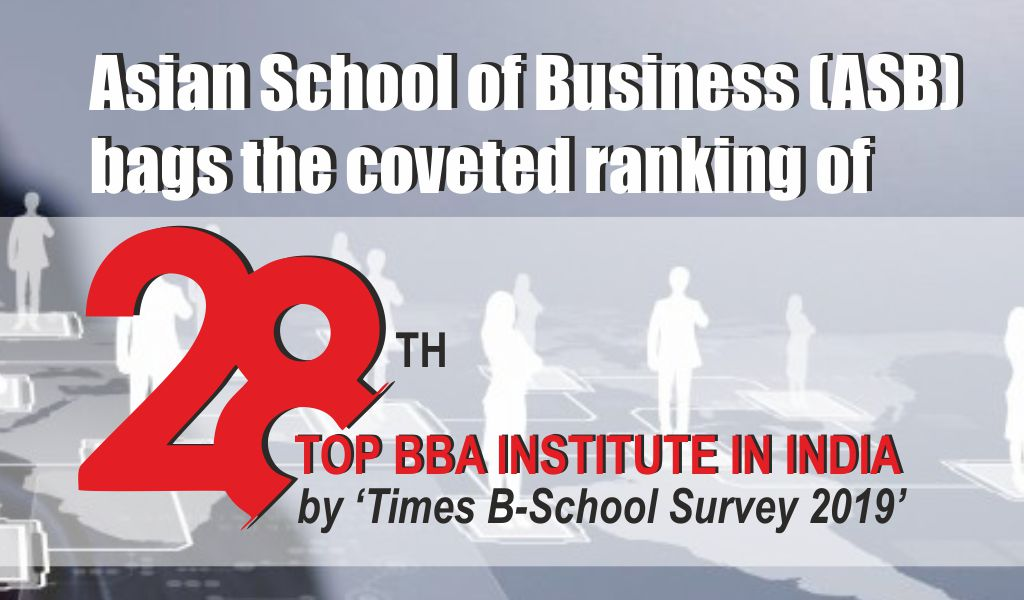 Asian School of Business (ASB) bags '28th Top BBA Institute in India' by 'Times B-School Survey 2019'!