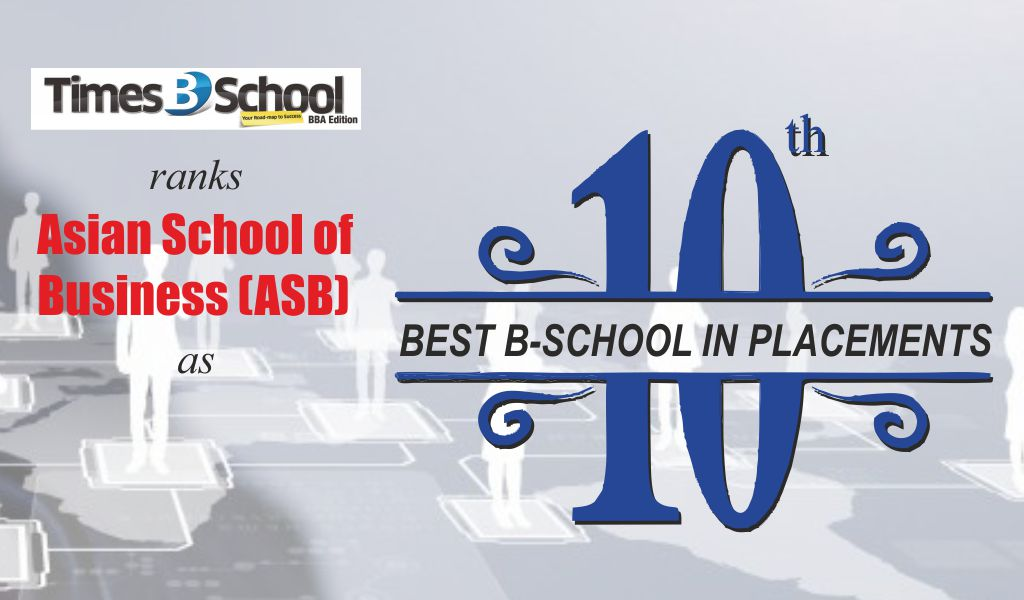 'Times B-School Survey 2019' ranks Asian School of Business (ASB) as '10th Best B-School in Placements'