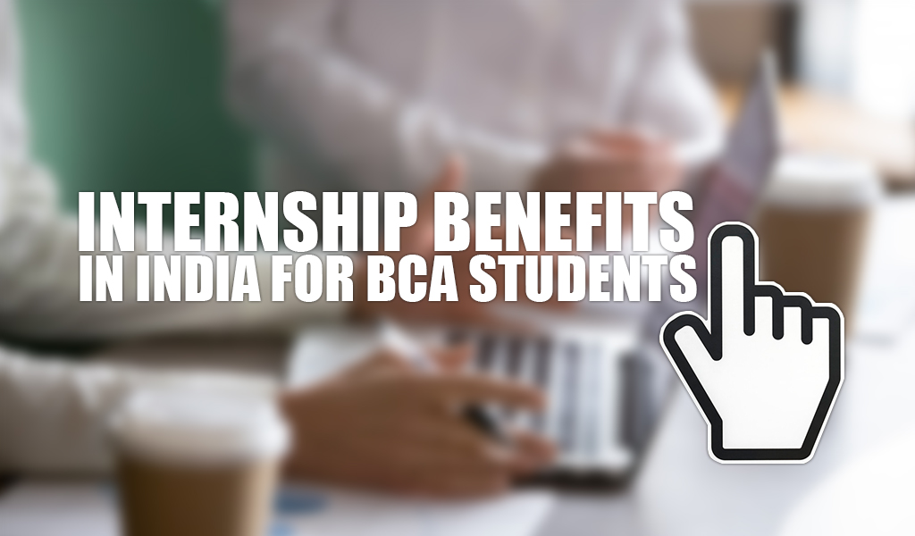 Internship Benefits in India for BCA students