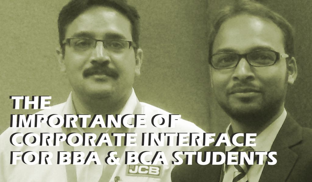 THE IMPORTANCE OF CORPORATE INTERFACE FOR BBA & BCA STUDENTS