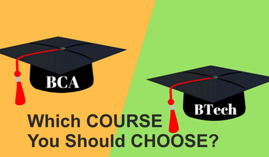 BCA vs B. Tech – Which Course You Should Choose?