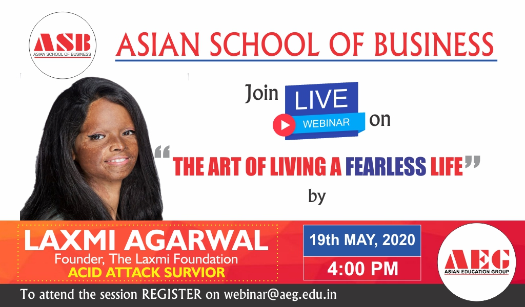 Asian School of Business Is Hosting a Live Interactive WEBINAR on 'The Art of Living a Fearless Life' by Laxmi Agarwal