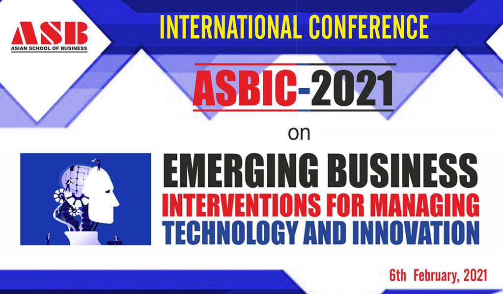 "Asian School of Business to organize its highly-vetted International Conference – ASBIC 2021 – on ""BUSINESS INTERVENTIONS FOR EFFECTIVE MANAGEMENT OF TECHNOLOGY AND INNOVATION"""