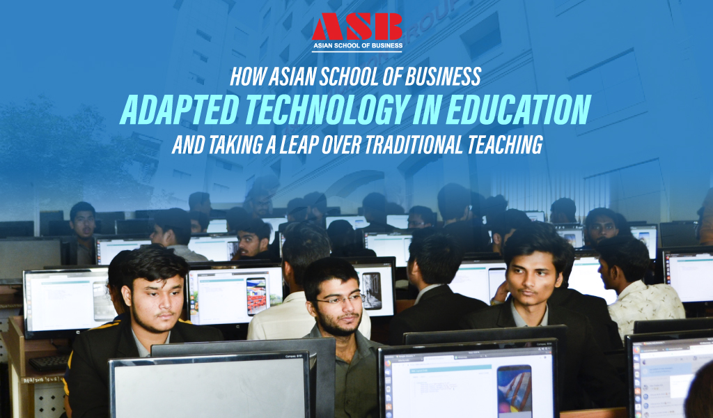 How Asian School of Business adapted Technology in Education and Taking a Leap over Traditional Teaching
